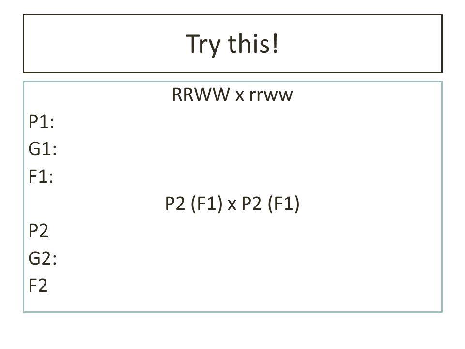 RRWW x rrww P1: G1: F1: P2 (F1) x P2 (F1) P2 G2: F2