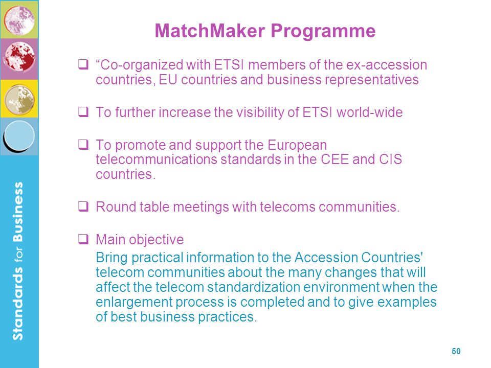 MatchMaker Programme Co-organized with ETSI members of the ex-accession countries, EU countries and business representatives.