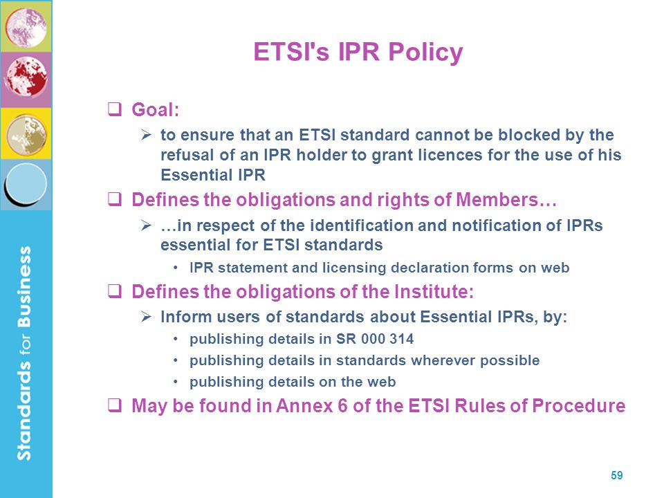 ETSI s IPR Policy Goal: Defines the obligations and rights of Members…