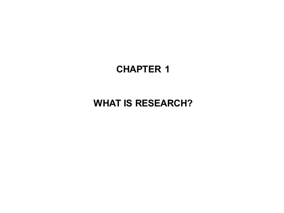CHAPTER 1 WHAT IS RESEARCH