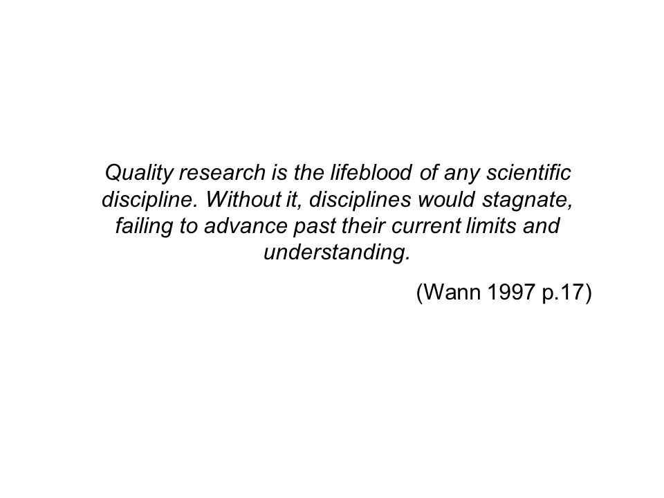 Quality research is the lifeblood of any scientific discipline