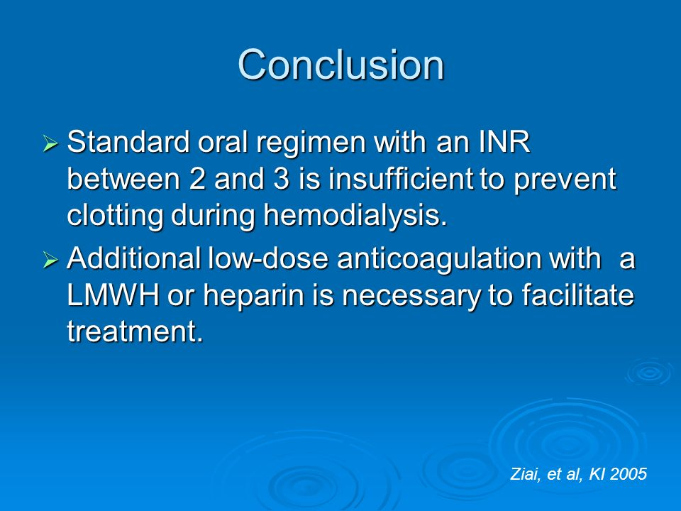 Conclusion Standard oral regimen with an INR between 2 and 3 is insufficient to prevent clotting during hemodialysis.