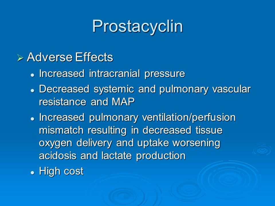 Prostacyclin Adverse Effects Increased intracranial pressure