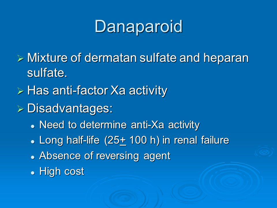 Danaparoid Mixture of dermatan sulfate and heparan sulfate.