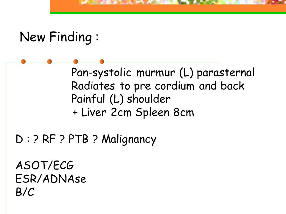 New Finding : Pan-systolic murmur (L) parasternal