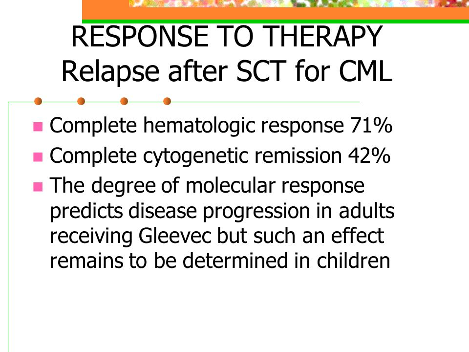 RESPONSE TO THERAPY Relapse after SCT for CML