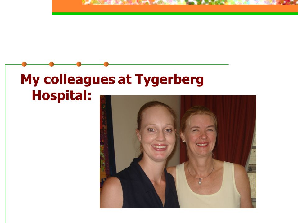 My colleagues at Tygerberg Hospital: