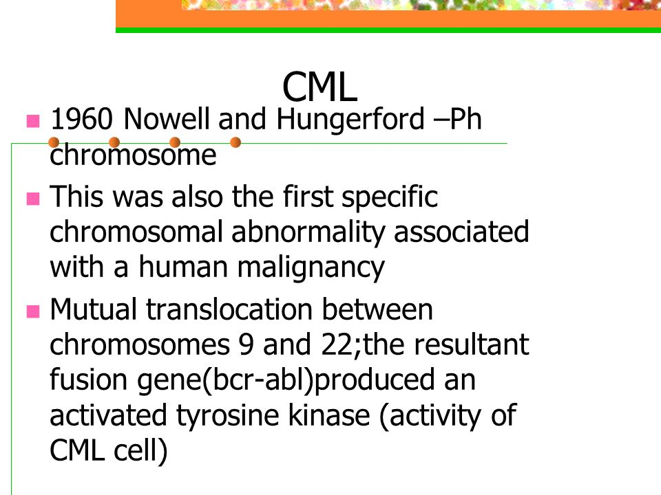 CML 1960 Nowell and Hungerford –Ph chromosome