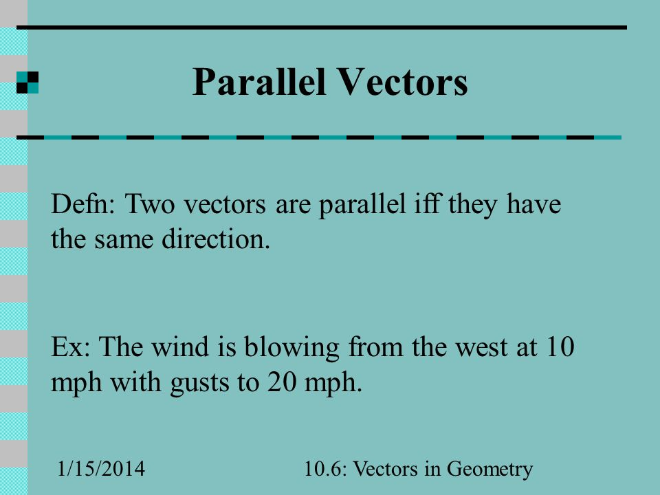 Parallel Vectors Defn: Two vectors are parallel iff they have the same direction.