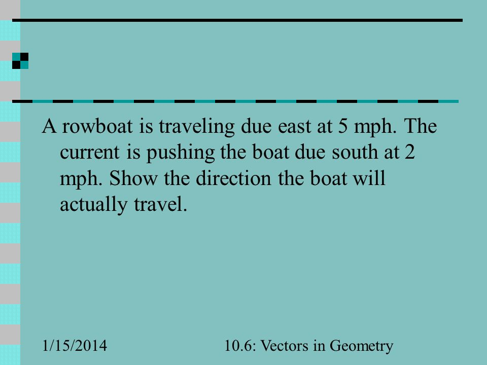 A rowboat is traveling due east at 5 mph