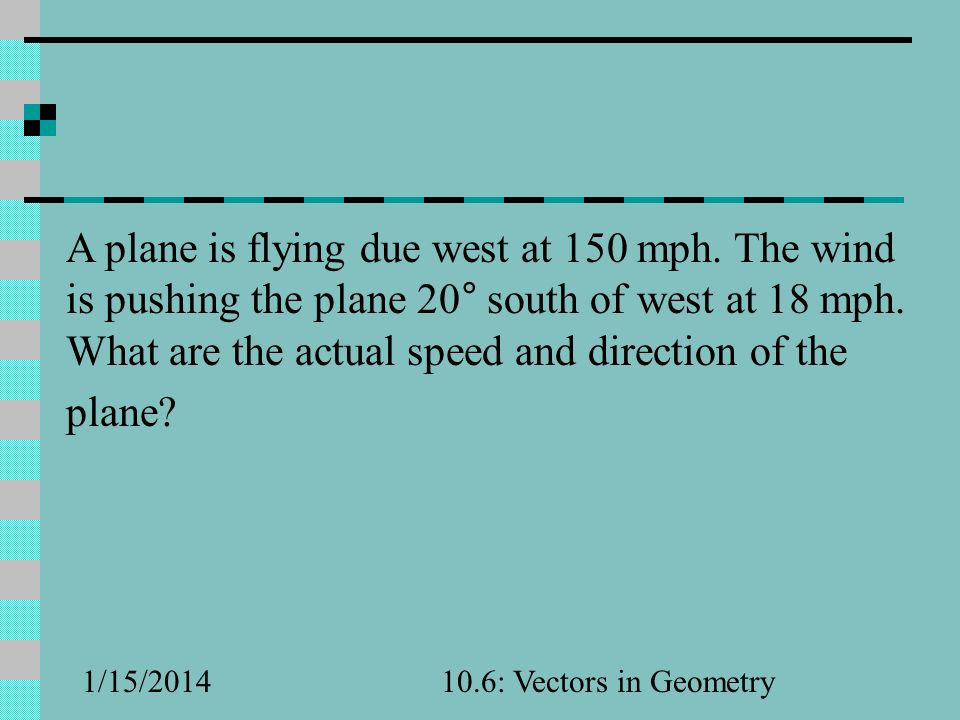 A plane is flying due west at 150 mph