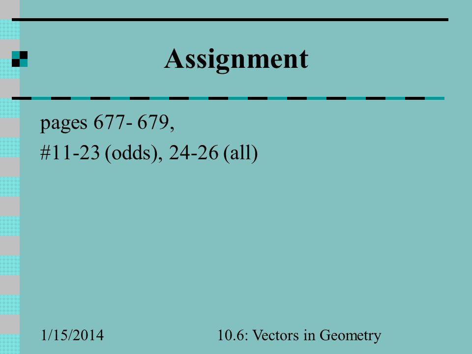 Assignment pages 677- 679, #11-23 (odds), 24-26 (all) 3/25/2017