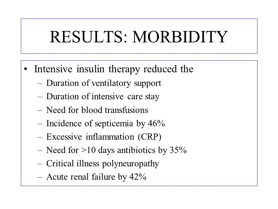 RESULTS: MORBIDITY Intensive insulin therapy reduced the