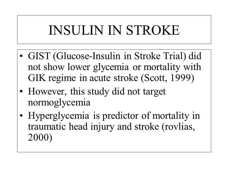 INSULIN IN STROKE GIST (Glucose-Insulin in Stroke Trial) did not show lower glycemia or mortality with GIK regime in acute stroke (Scott, 1999)