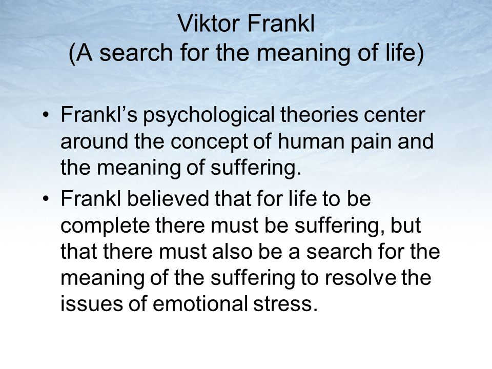 Viktor Frankl (A search for the meaning of life)