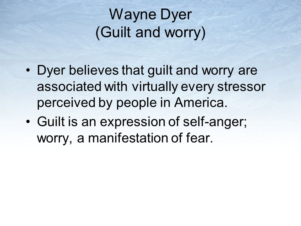Wayne Dyer (Guilt and worry)