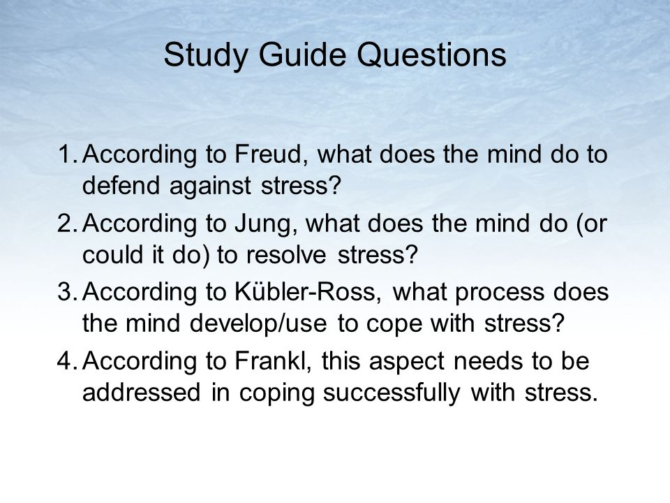 Study Guide Questions 1. According to Freud, what does the mind do to defend against stress
