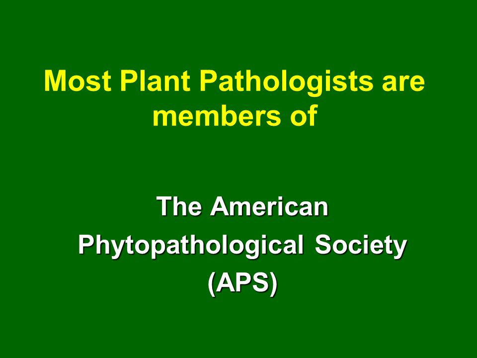 Most Plant Pathologists are members of