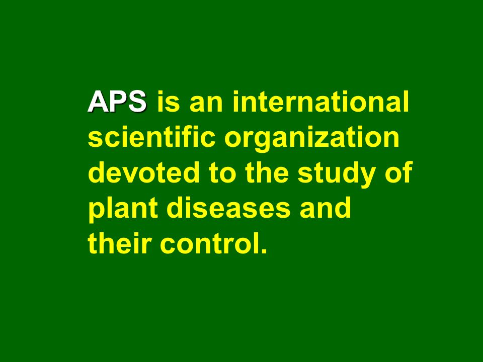 APS is an international scientific organization devoted to the study of plant diseases and their control.