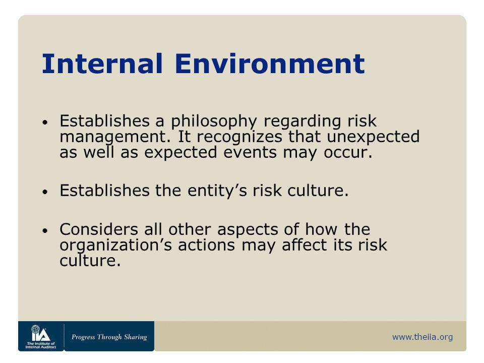 Internal Environment Establishes a philosophy regarding risk management. It recognizes that unexpected as well as expected events may occur.