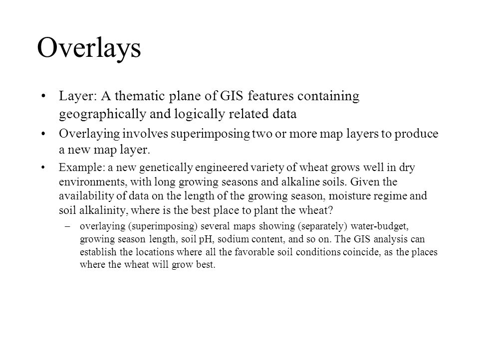 Overlays Layer: A thematic plane of GIS features containing geographically and logically related data.