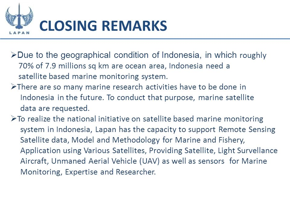 CLOSING REMARKSDue to the geographical condition of Indonesia, in which roughly. 70% of 7.9 millions sq km are ocean area, Indonesia need a.