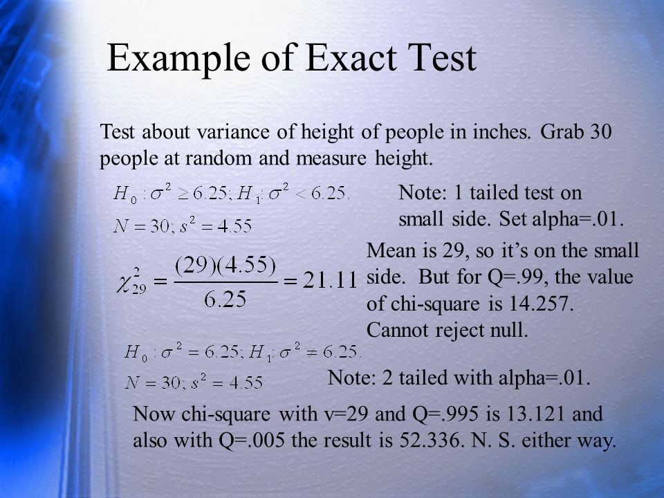 Example of Exact Test Test about variance of height of people in inches. Grab 30 people at random and measure height.