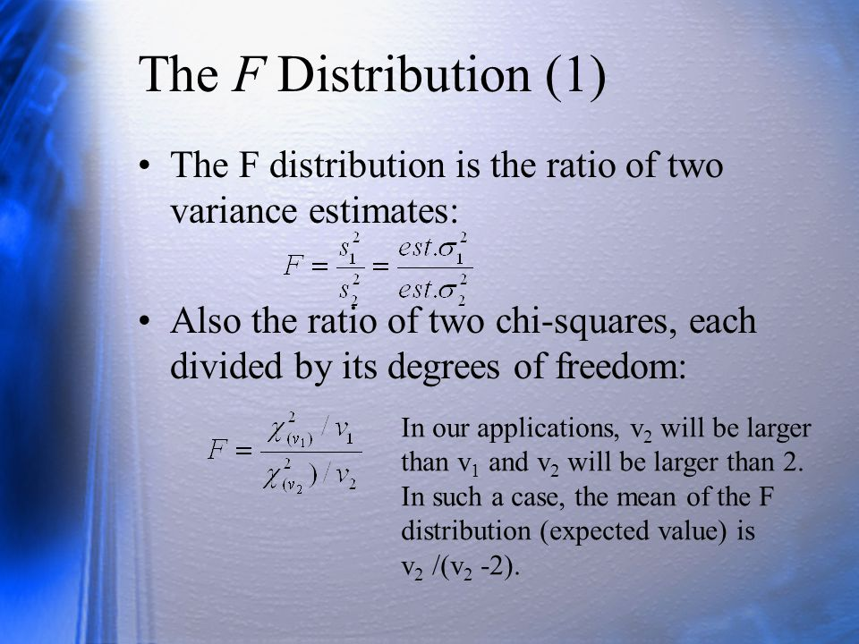 The F Distribution (1) The F distribution is the ratio of two variance estimates: