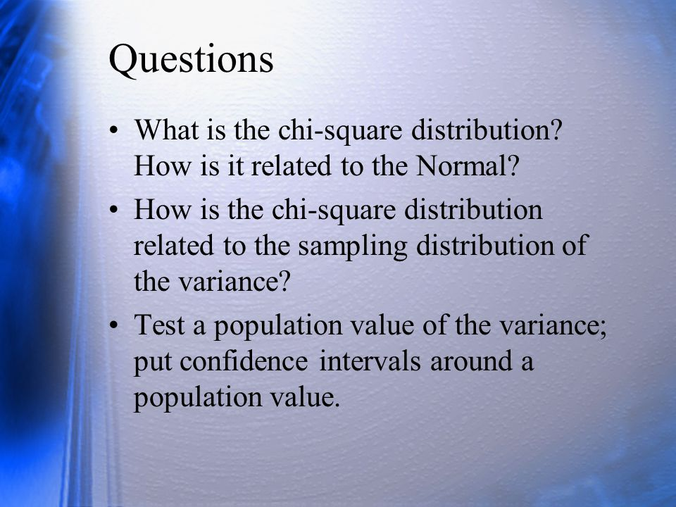 Questions What is the chi-square distribution How is it related to the Normal