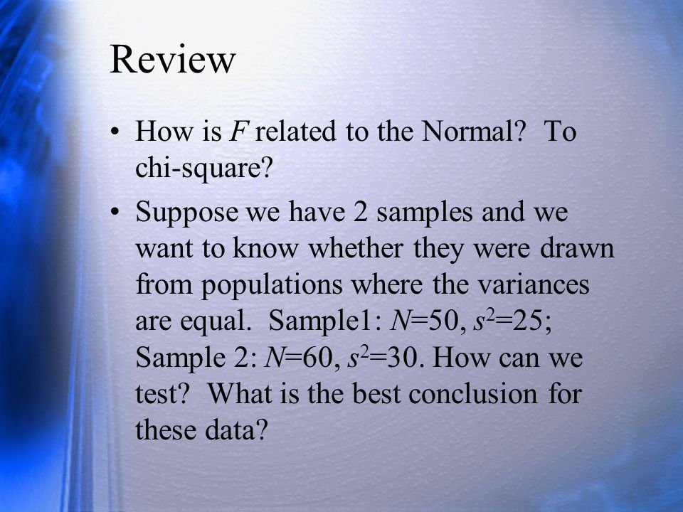 Review How is F related to the Normal To chi-square