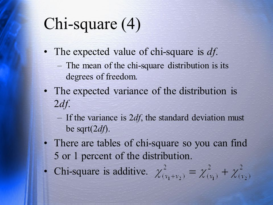 Chi-square (4) The expected value of chi-square is df.