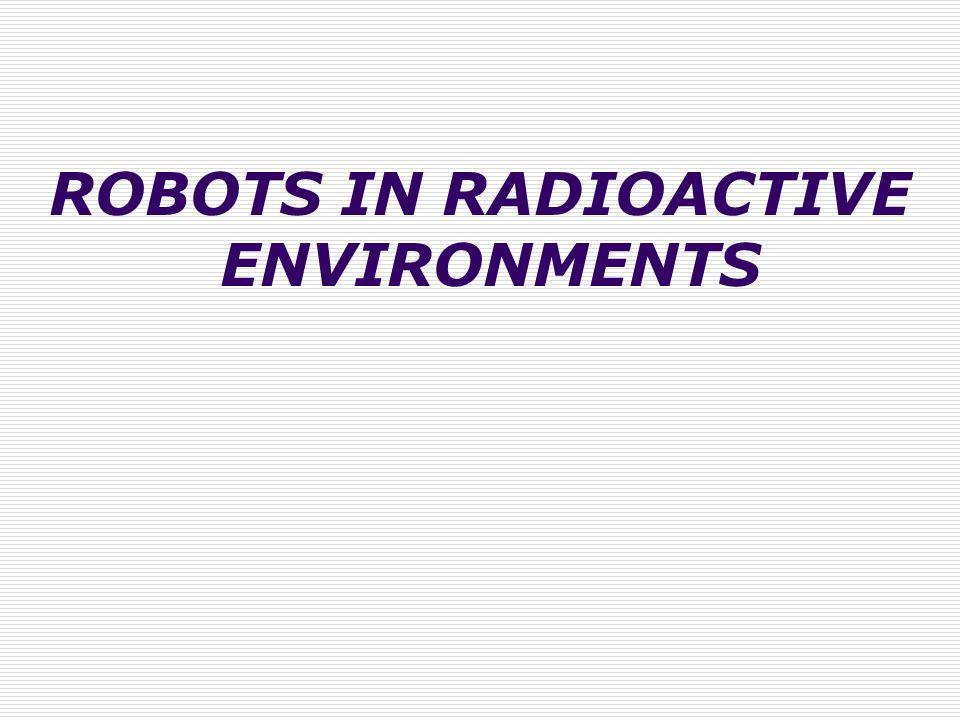 ROBOTS IN RADIOACTIVE ENVIRONMENTS