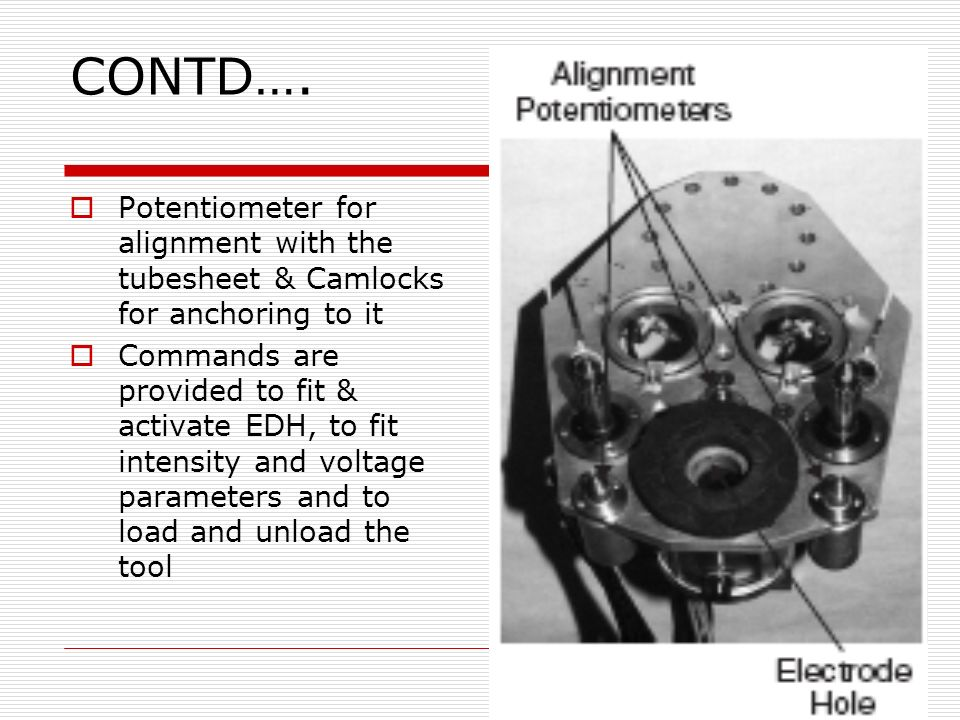 CONTD…. Potentiometer for alignment with the tubesheet & Camlocks for anchoring to it.