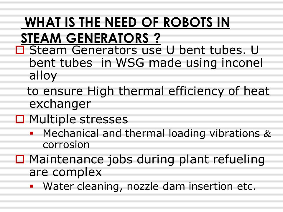 WHAT IS THE NEED OF ROBOTS IN STEAM GENERATORS