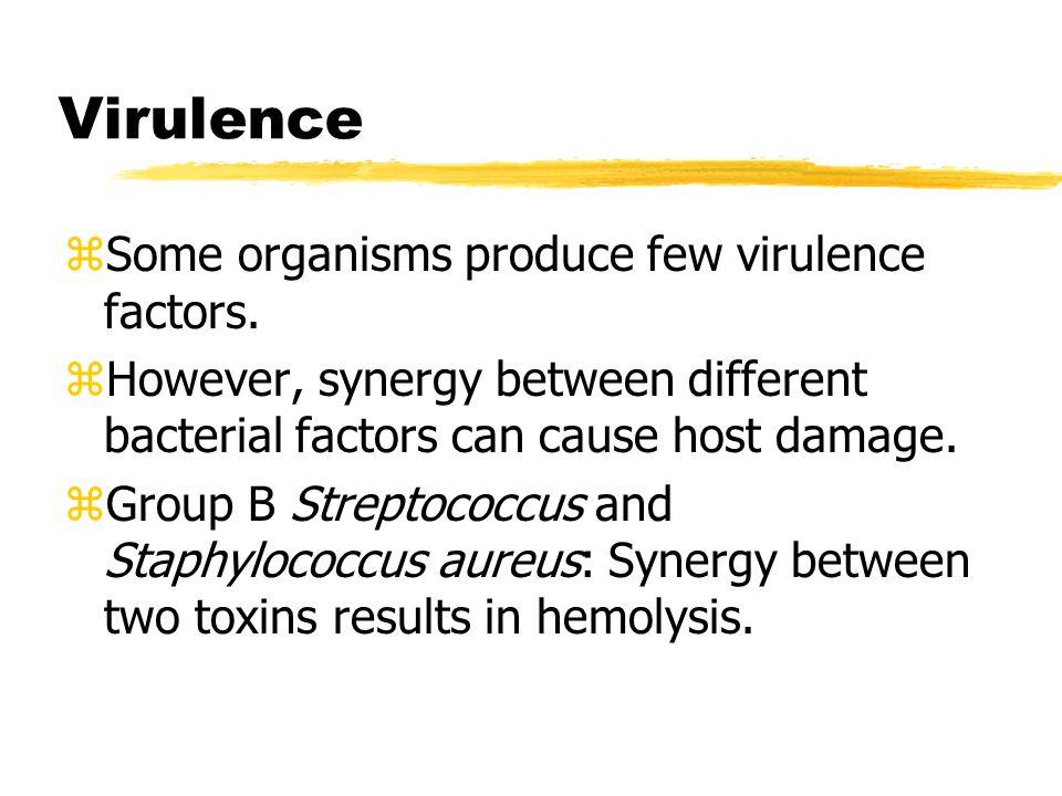 Virulence Some organisms produce few virulence factors.
