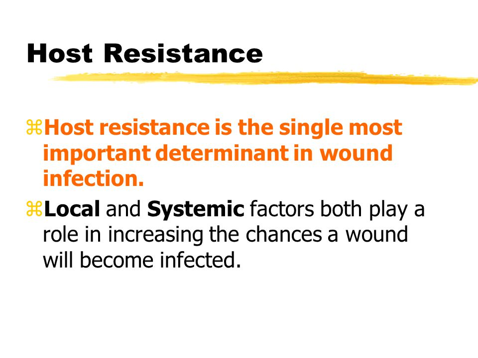 Host Resistance Host resistance is the single most important determinant in wound infection.