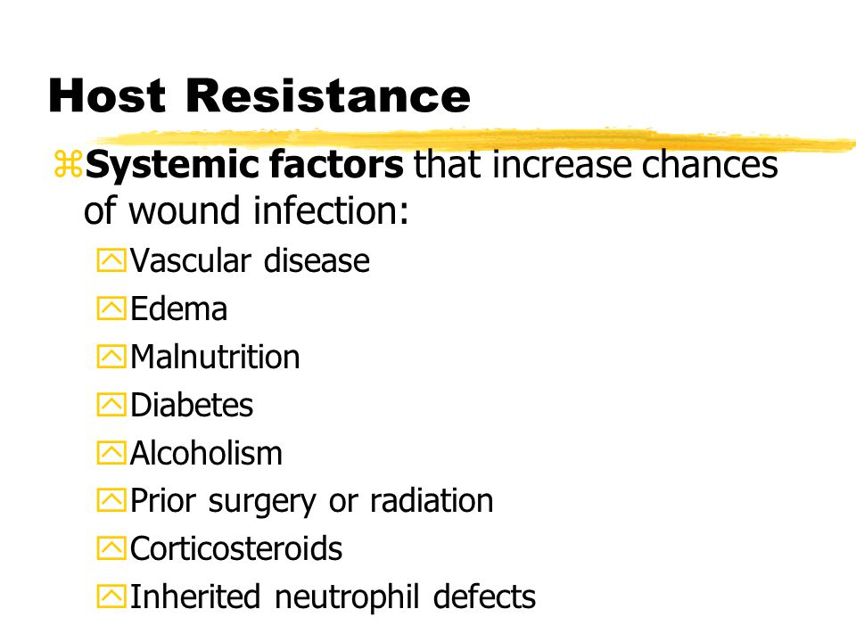 Host Resistance Systemic factors that increase chances of wound infection: Vascular disease. Edema.