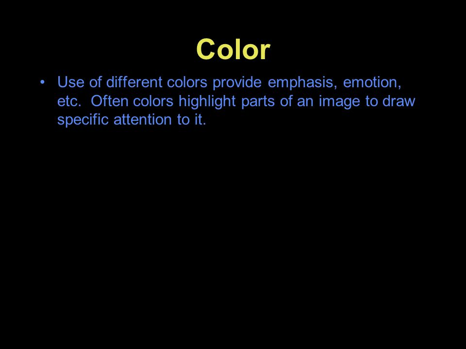 Color Use of different colors provide emphasis, emotion, etc.