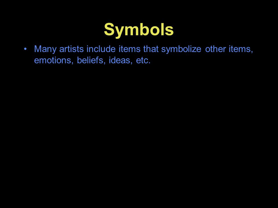 Symbols Many artists include items that symbolize other items, emotions, beliefs, ideas, etc.