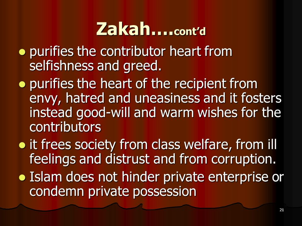 Zakah….cont'd purifies the contributor heart from selfishness and greed.