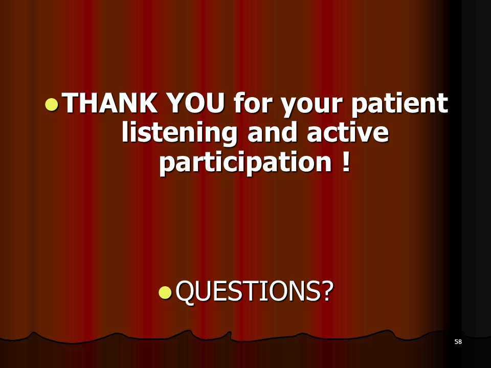 THANK YOU for your patient listening and active participation !