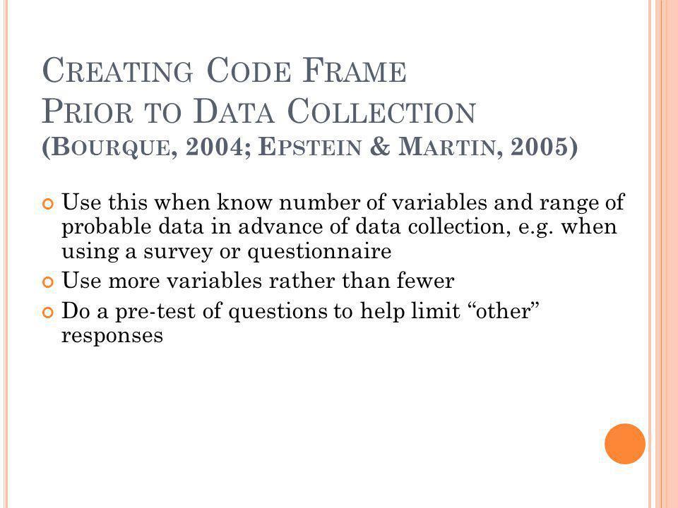 Creating Code Frame Prior to Data Collection (Bourque, 2004; Epstein & Martin, 2005)
