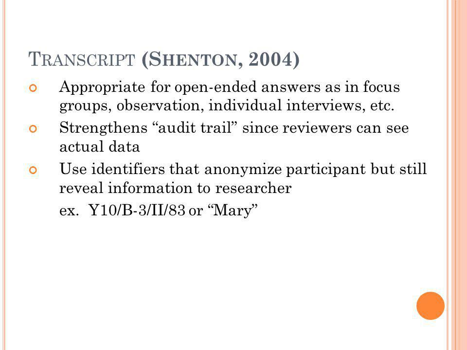 Transcript (Shenton, 2004) Appropriate for open-ended answers as in focus groups, observation, individual interviews, etc.