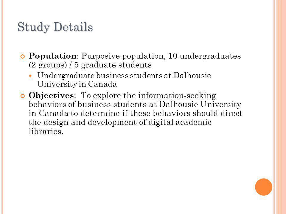Study Details Population: Purposive population, 10 undergraduates (2 groups) / 5 graduate students.