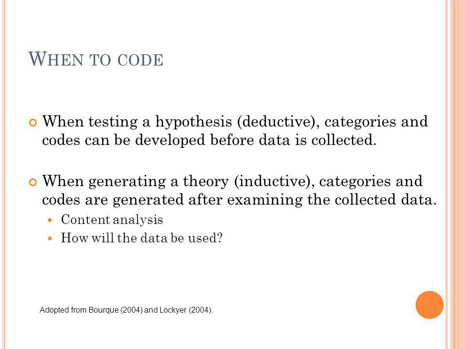 When to code When testing a hypothesis (deductive), categories and codes can be developed before data is collected.