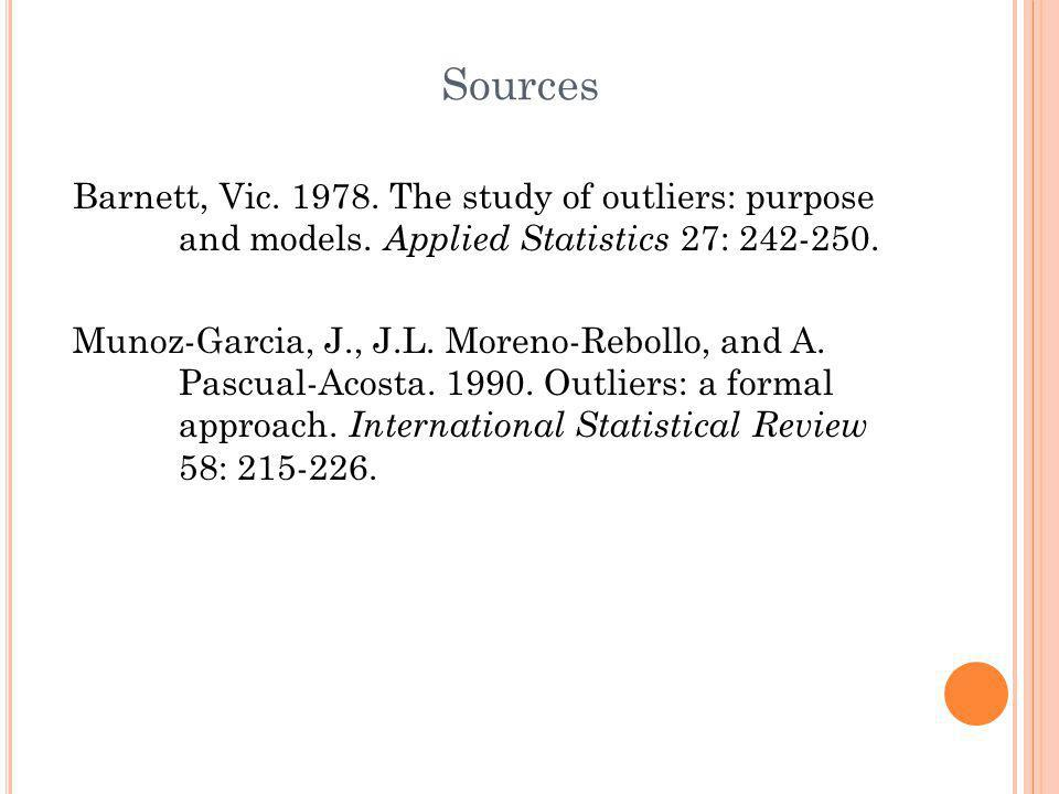 Sources Barnett, Vic. 1978. The study of outliers: purpose and models. Applied Statistics 27: 242-250.