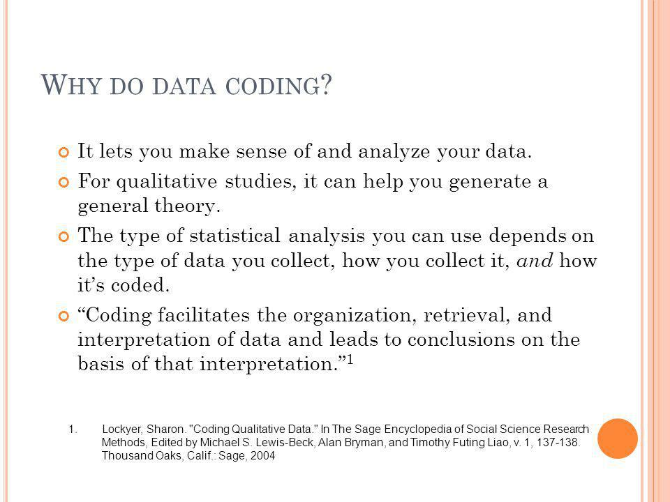 Why do data coding It lets you make sense of and analyze your data.