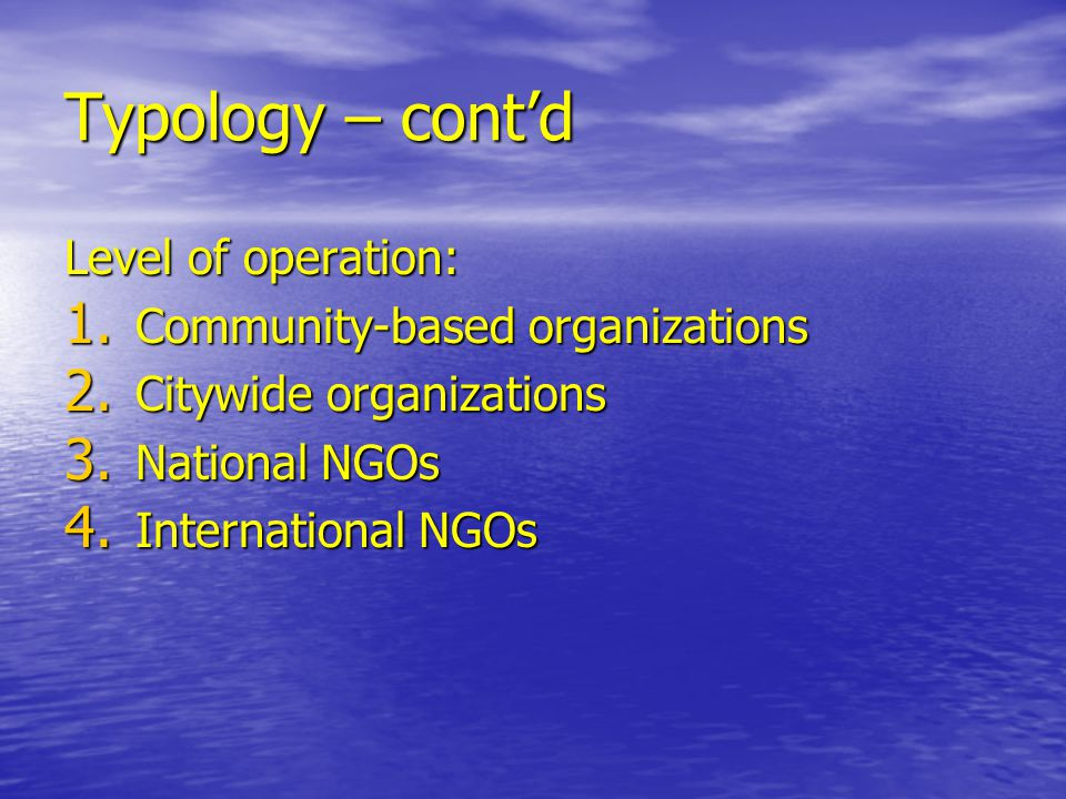 Typology – cont'd Level of operation: Community-based organizations