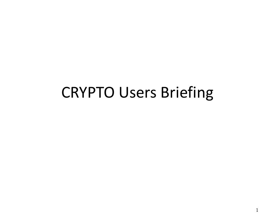 CRYPTO Users Briefing
