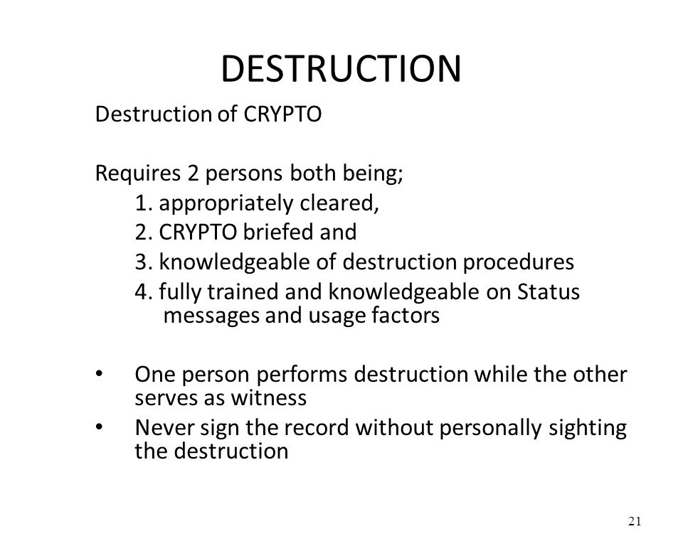 DESTRUCTION Destruction of CRYPTO Requires 2 persons both being;